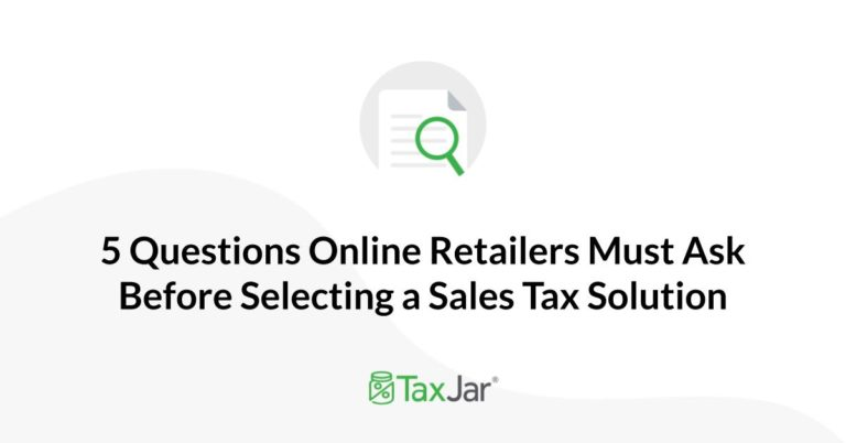 5 Questions Online Retailers Must Ask Before Selecting a Sales Tax Solution